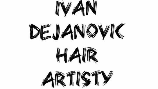 Ivan Dejanovic Hair Artisty