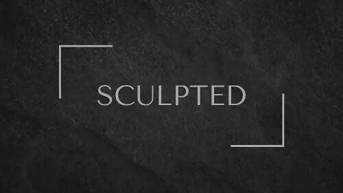 Sculpted.